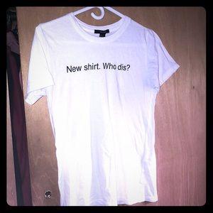 New Shirt. Who Dis? Graphic Tee